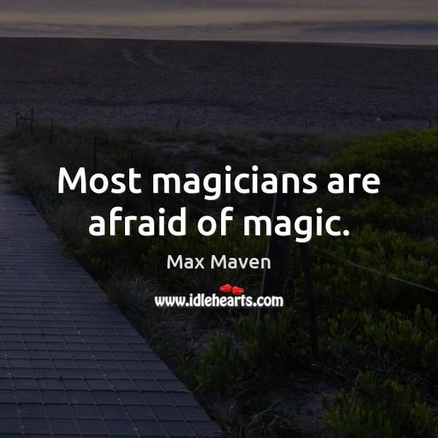 Most magicians are afraid of magic. Image