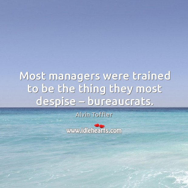 Most managers were trained to be the thing they most despise – bureaucrats. Image
