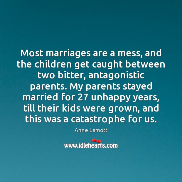 Most marriages are a mess, and the children get caught between two Image
