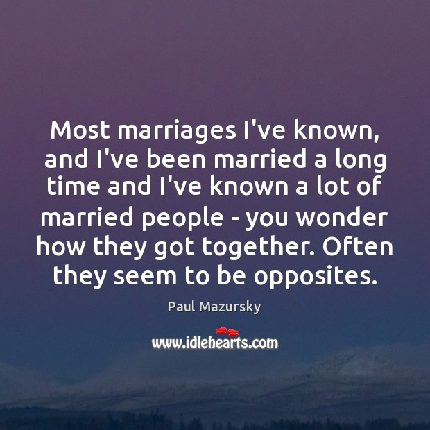 Most marriages I've known, and I've been married a long time and Paul Mazursky Picture Quote