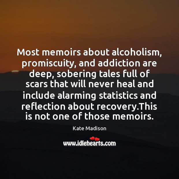 Image, Most memoirs about alcoholism, promiscuity, and addiction are deep, sobering tales full