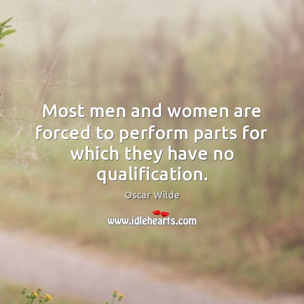 Image, Most men and women are forced to perform parts for which they have no qualification.