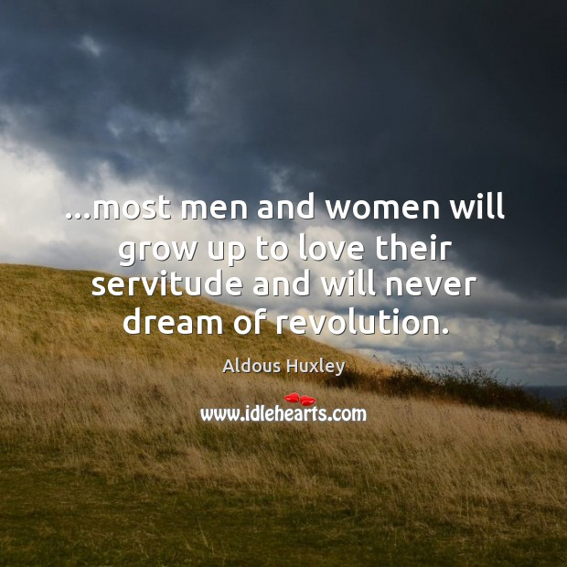 Image, …most men and women will grow up to love their servitude and