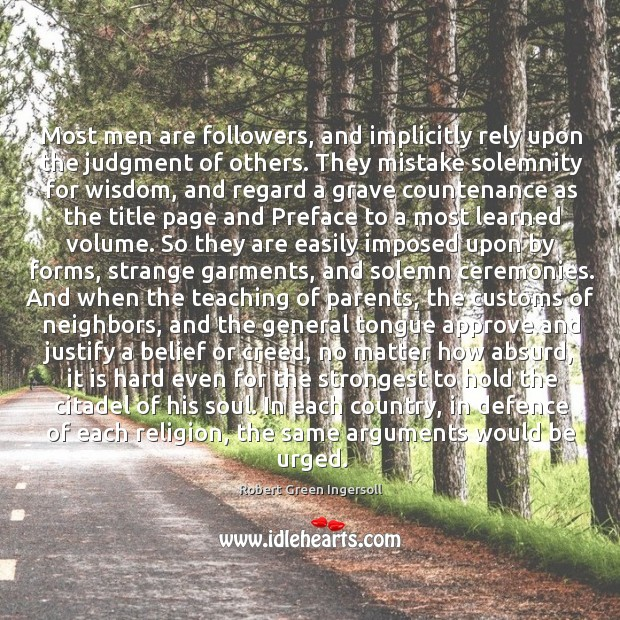 Most men are followers, and implicitly rely upon the judgment of others. Image