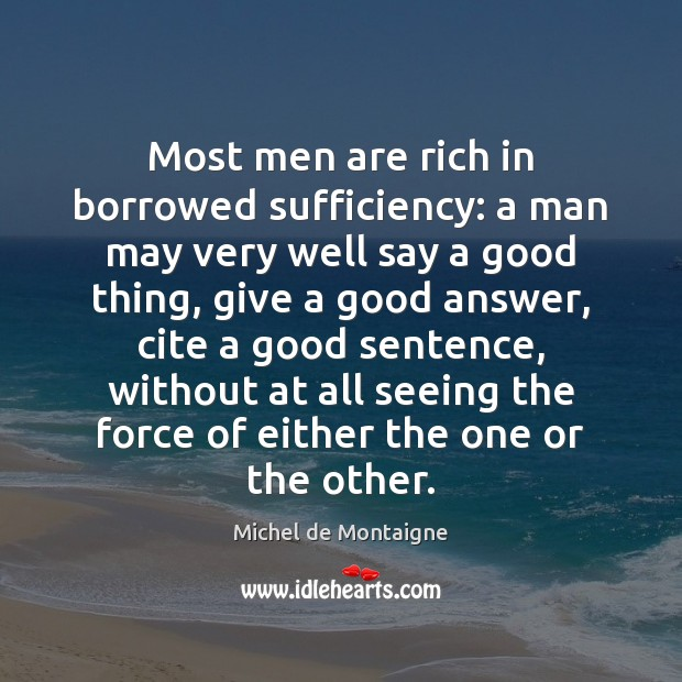 Most men are rich in borrowed sufficiency: a man may very well Image