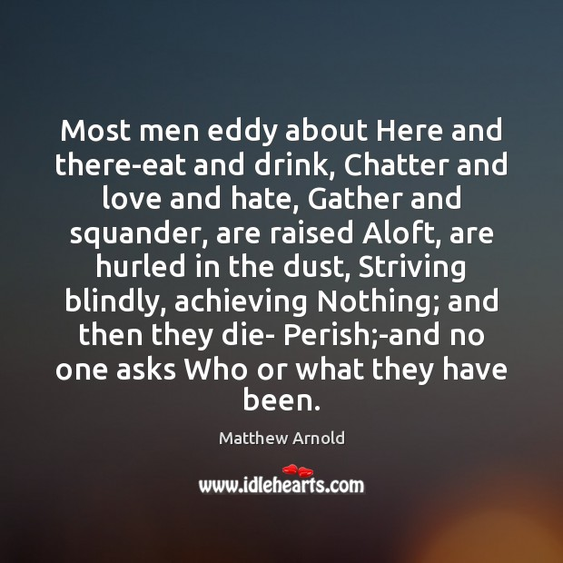 Most men eddy about Here and there-eat and drink, Chatter and love Love and Hate Quotes Image