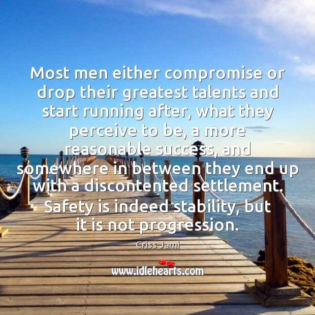Most men either compromise or drop their greatest talents and start running Safety Quotes Image