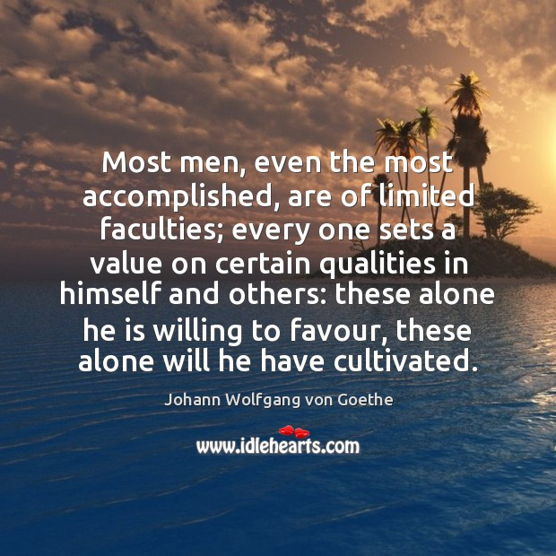 Image, Most men, even the most accomplished, are of limited faculties; every one