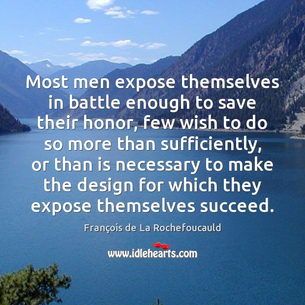 Most men expose themselves in battle enough to save their honor, few Image