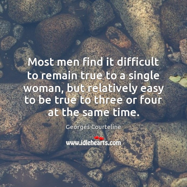 Most men find it difficult to remain true to a single woman, Image