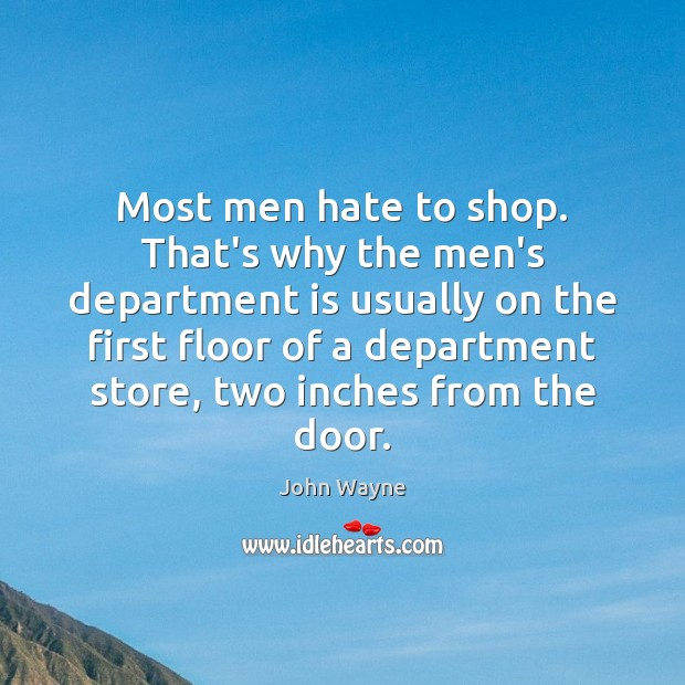 Most men hate to shop. That's why the men's department is usually Image