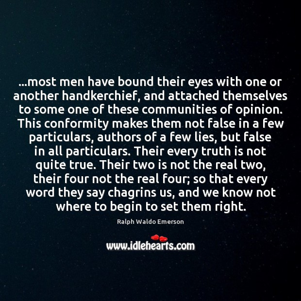 …most men have bound their eyes with one or another handkerchief, and Ralph Waldo Emerson Picture Quote