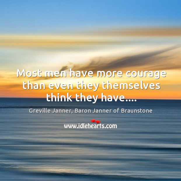 Most men have more courage than even they themselves think they have…. Image