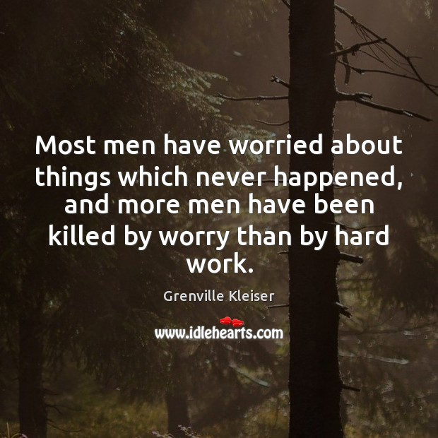 Image, Most men have worried about things which never happened, and more men