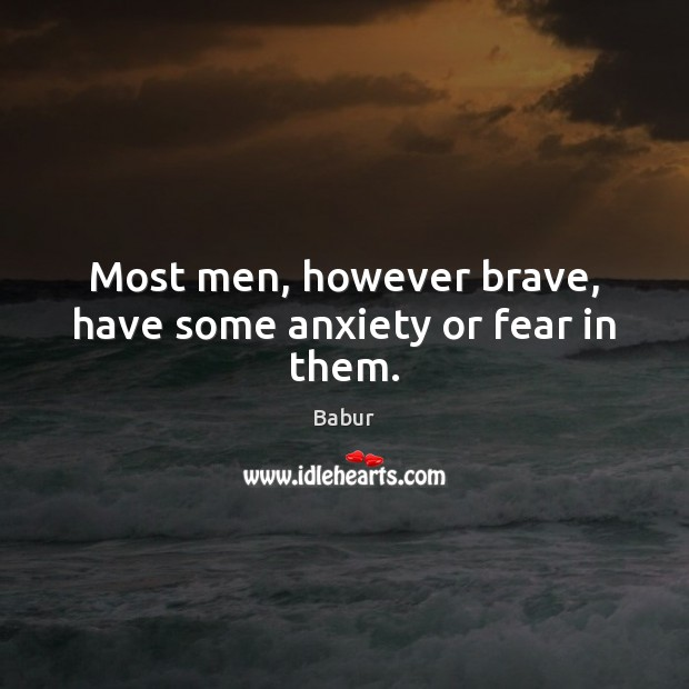 Most men, however brave, have some anxiety or fear in them. Image