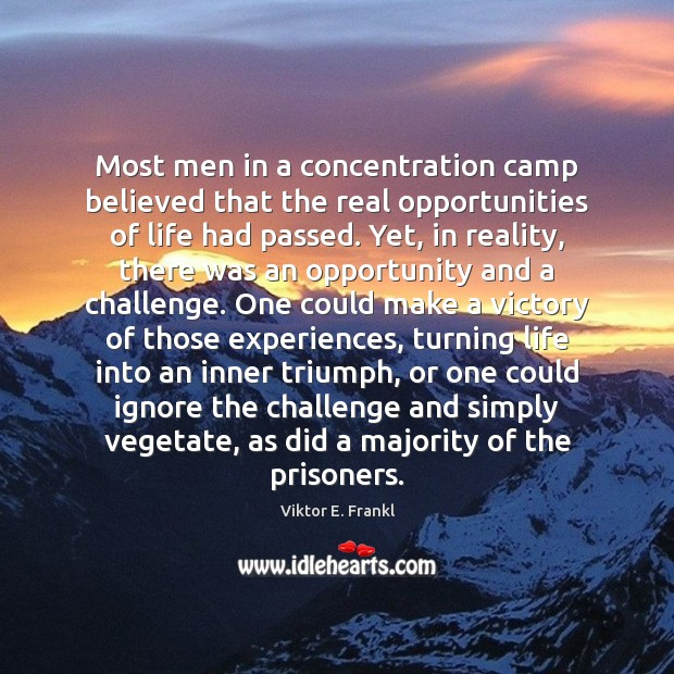 Most men in a concentration camp believed that the real opportunities of Viktor E. Frankl Picture Quote