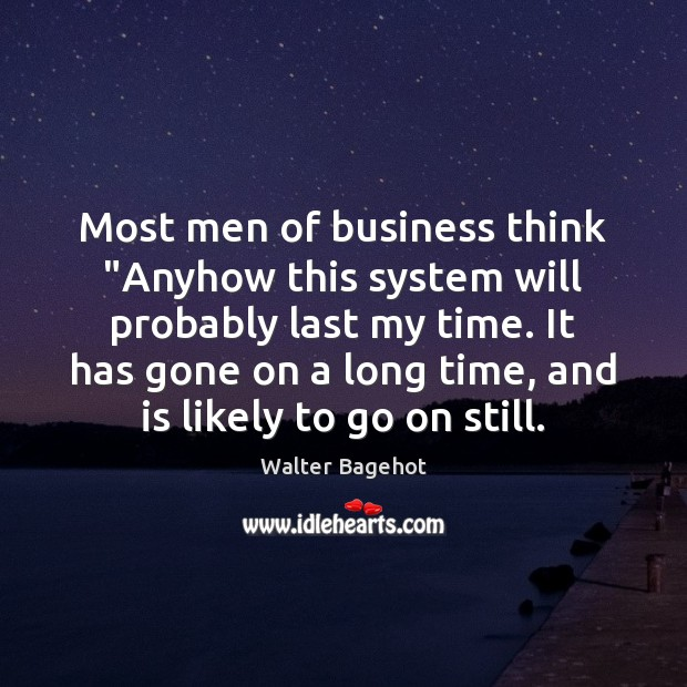 """Image, Most men of business think """"Anyhow this system will probably last my"""