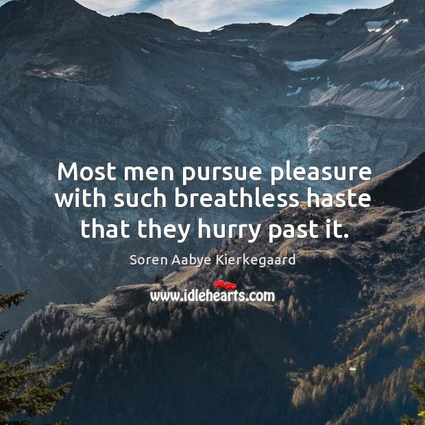 Most men pursue pleasure with such breathless haste that they hurry past it. Image