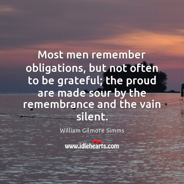 Most men remember obligations, but not often to be grateful; the proud Be Grateful Quotes Image