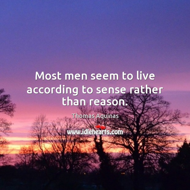 Image, Most men seem to live according to sense rather than reason.