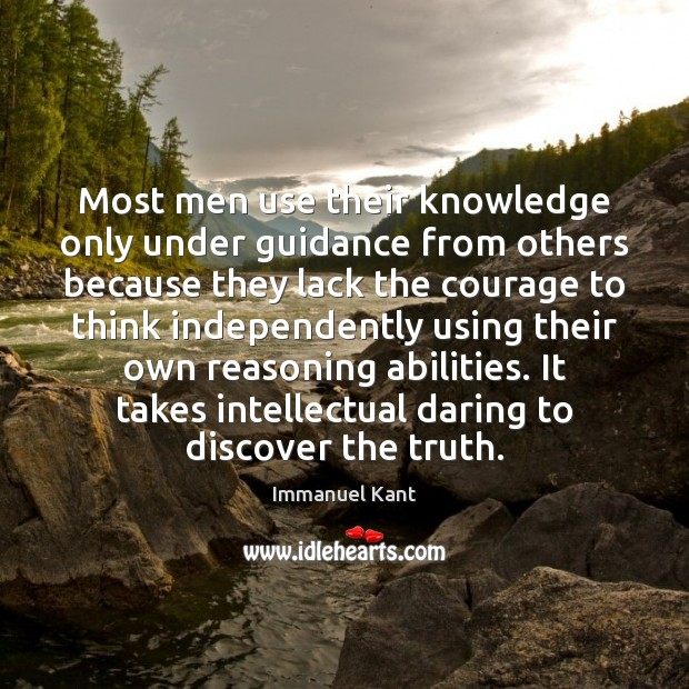 Most men use their knowledge only under guidance from others because they Immanuel Kant Picture Quote