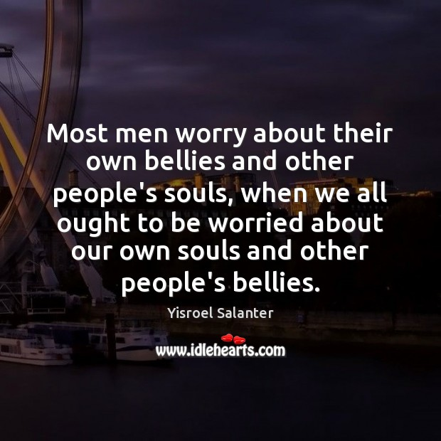 Most men worry about their own bellies and other people's souls, when Image