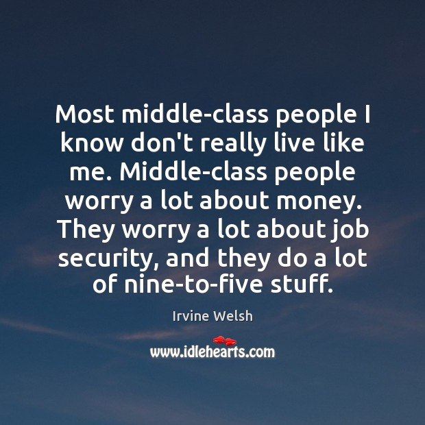 Most middle-class people I know don't really live like me. Middle-class people Image