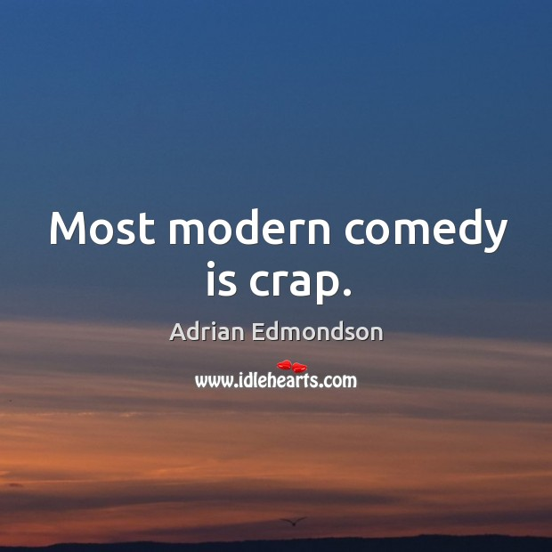 Image, Most modern comedy is crap.