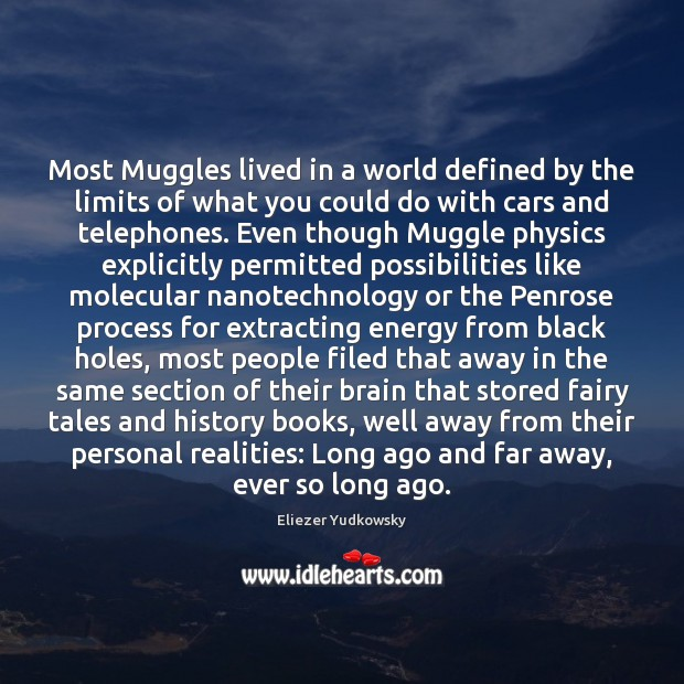 Most Muggles lived in a world defined by the limits of what Eliezer Yudkowsky Picture Quote