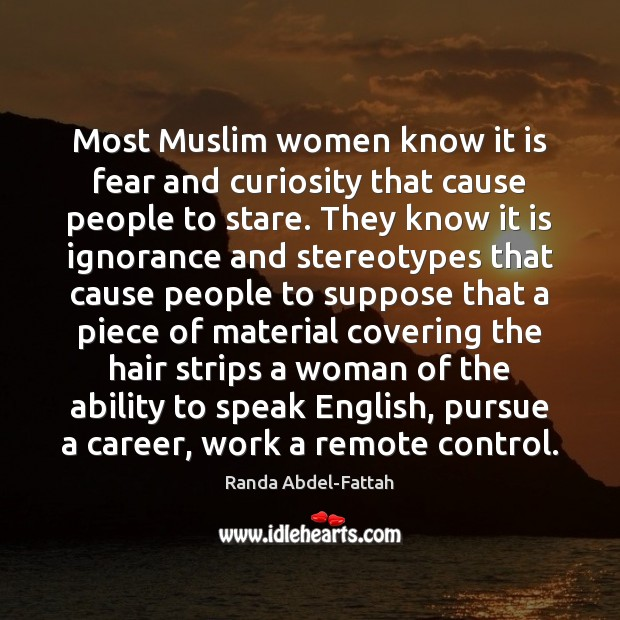 Most Muslim women know it is fear and curiosity that cause people Image