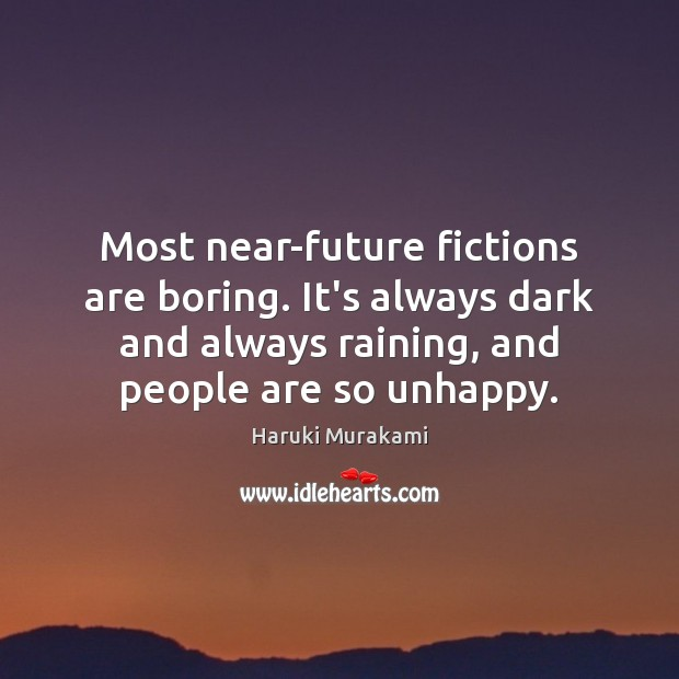 Haruki Murakami Picture Quote image saying: Most near-future fictions are boring. It's always dark and always raining, and