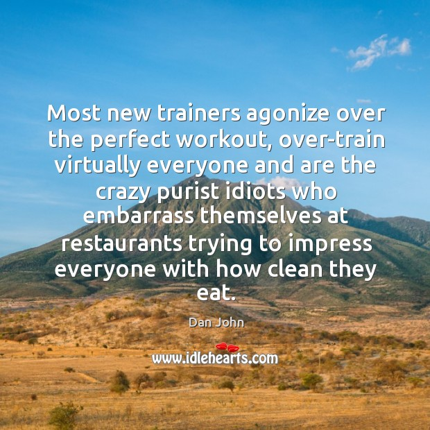 Most new trainers agonize over the perfect workout, over-train virtually everyone and Image