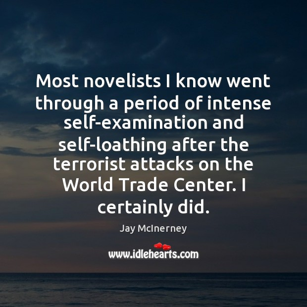 Most novelists I know went through a period of intense self-examination and Jay McInerney Picture Quote