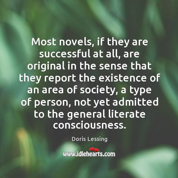 Most novels, if they are successful at all, are original in the Doris Lessing Picture Quote