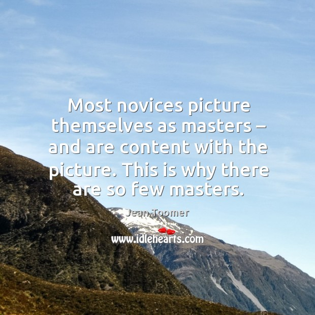 Most novices picture themselves as masters – and are content with the picture. Image