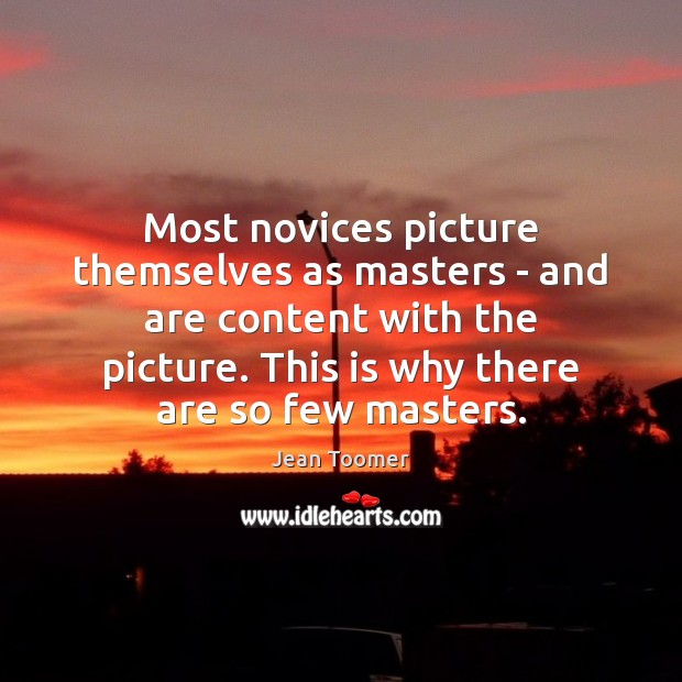 Most novices picture themselves as masters – and are content with the Image