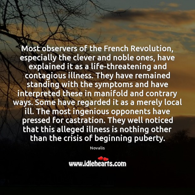 Most observers of the French Revolution, especially the clever and noble ones, Novalis Picture Quote