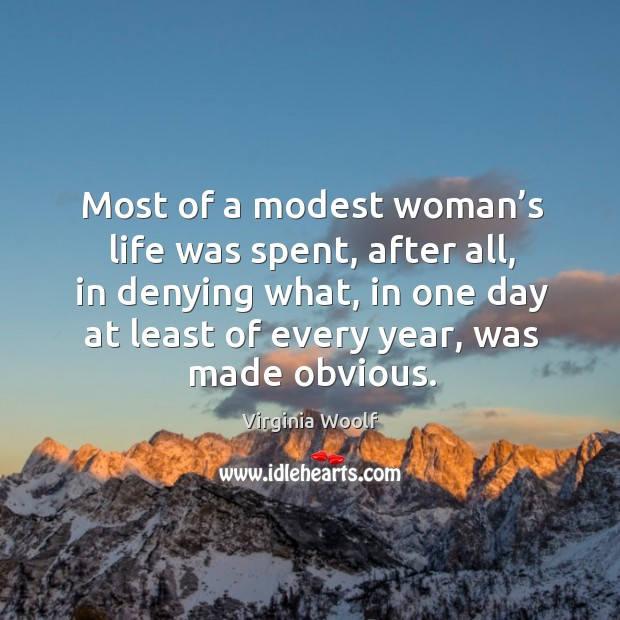 Image, Most of a modest woman's life was spent, after all, in denying what