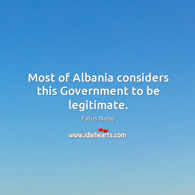 Image, Most of albania considers this government to be legitimate.