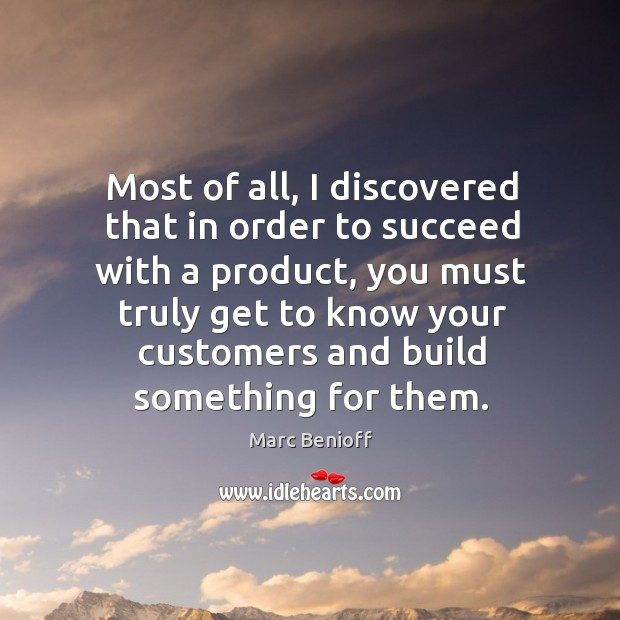 Most of all, I discovered that in order to succeed with a Marc Benioff Picture Quote