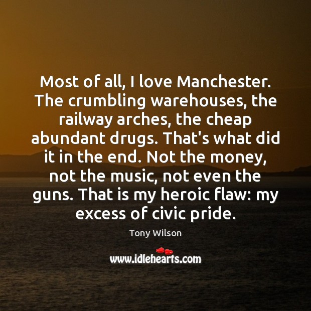 Most of all, I love Manchester. The crumbling warehouses, the railway arches, Image