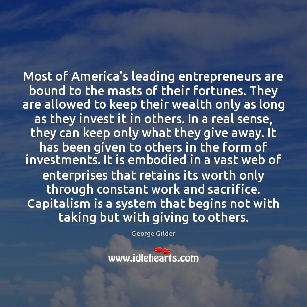 Most of America's leading entrepreneurs are bound to the masts of their Capitalism Quotes Image