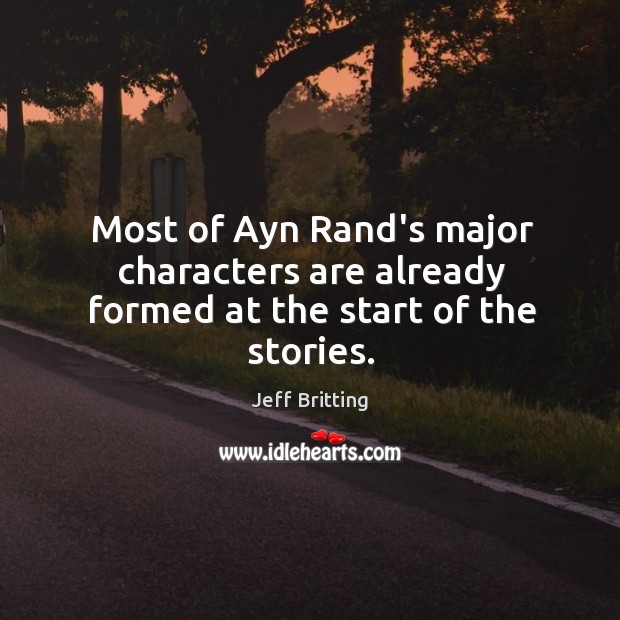 Most of Ayn Rand's major characters are already formed at the start of the stories. Image