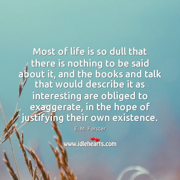 Most of life is so dull that there is nothing to be E. M. Forster Picture Quote