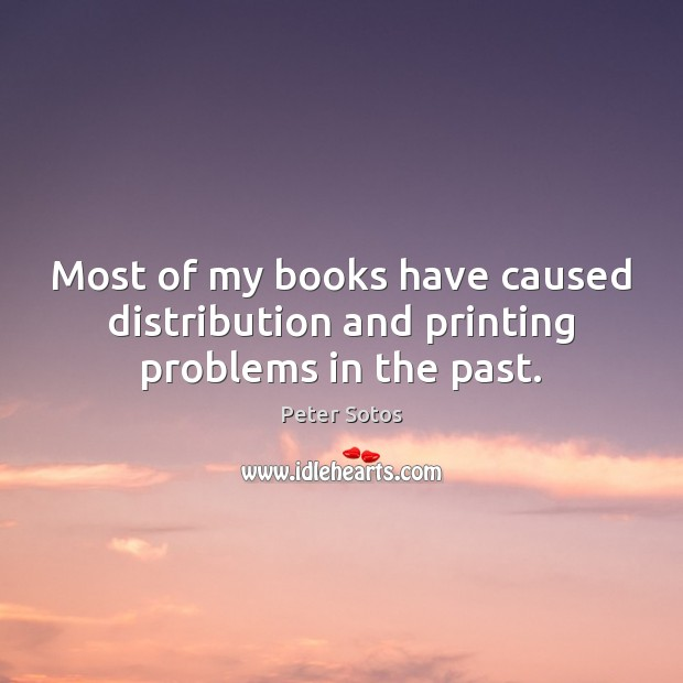 Most of my books have caused distribution and printing problems in the past. Image