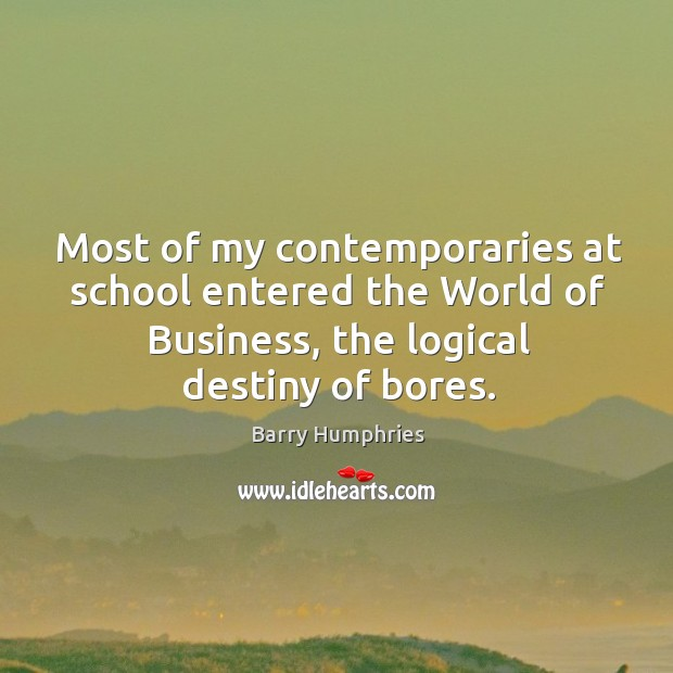 Most of my contemporaries at school entered the world of business, the logical destiny of bores. Image