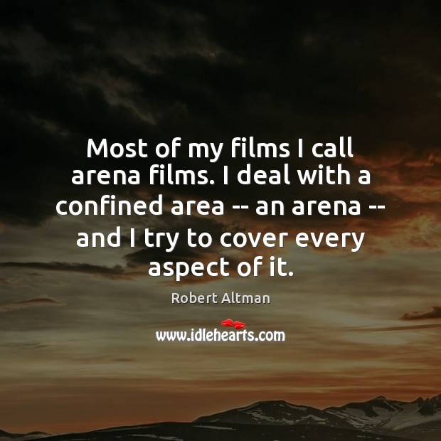 Most of my films I call arena films. I deal with a Robert Altman Picture Quote