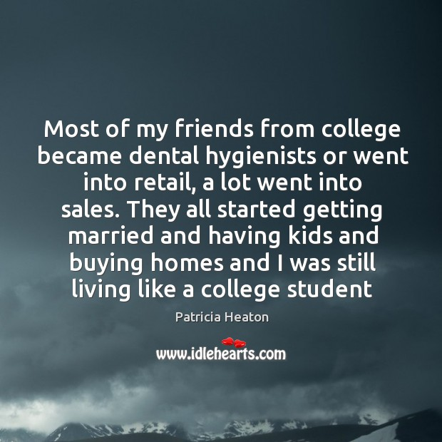 Most of my friends from college became dental hygienists or went into Image