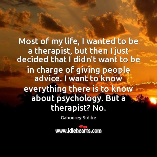 Most of my life, I wanted to be a therapist, but then Gabourey Sidibe Picture Quote