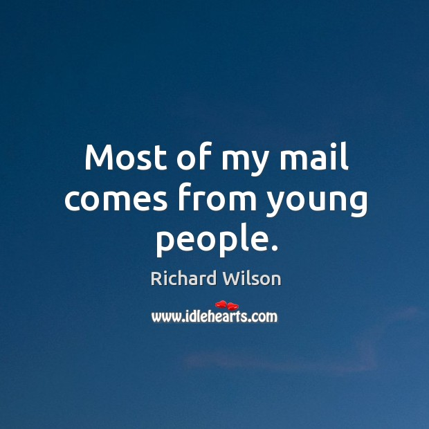 Most of my mail comes from young people. Image